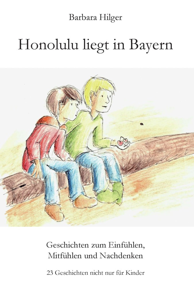 """Kinderbuch: """"Honolulu liegt in Bayern"""" ist ein Kinderbuch, das hilft die Sozialkompetenz  zu stärken. Die Geschichten handeln von Themen wie Außenseiter, Behinderung, Ausgrenzung, Angst, Mut, Wünsche, Gewalt, Gedankenlosigkeit u.v.m. und nicht zuletzt vom """"Wiederwahrnehmen der Natur"""". Es sind nachdenklich machende Geschichten. Im Beisein der ErzieherInnen kann  den Kindern ein Zugang zu den jeweiligen Themen erleichtert und unterstützt werden."""