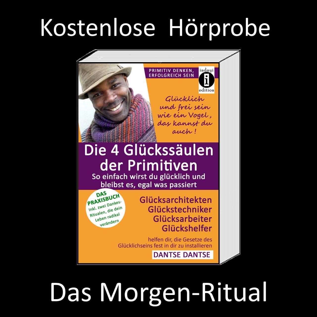 """Hörprobe: Das Morgen-Ritual, die beste Glücksprogrammierung, um in den Glücksflow zu kommen – """"Die 4 Glückssäulen der Primitiven"""" von Dantse Dantse"""