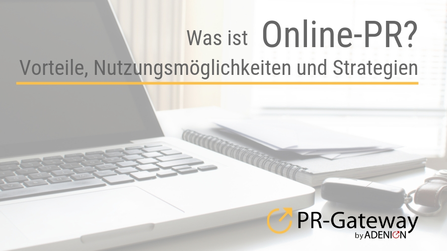 Grundlagen der Online-PR: Vorteile, Nutzungsmöglichkeiten und Strategien