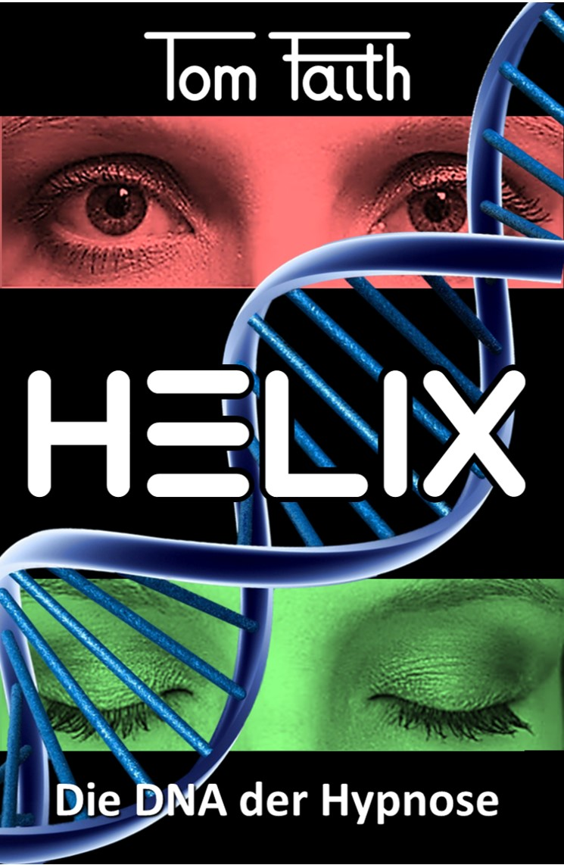 HELIX: Die DNA der Hypnose – das neue Buch von Erfolgsautor Tom Faith