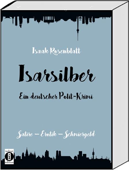 """Politische Kriminalsatire im beschaulichen Bayern: """"Isarsilber"""" – frech, unterhaltsam, aufrüttelnd und bösartig bissig"""